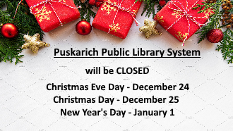 Puskarich Public Library, Scio Branch, and Clark Memorial Branch will be closed Christmas Eve Day - December 24, Christmas Day - December 25, and New Year's Day - January 1.